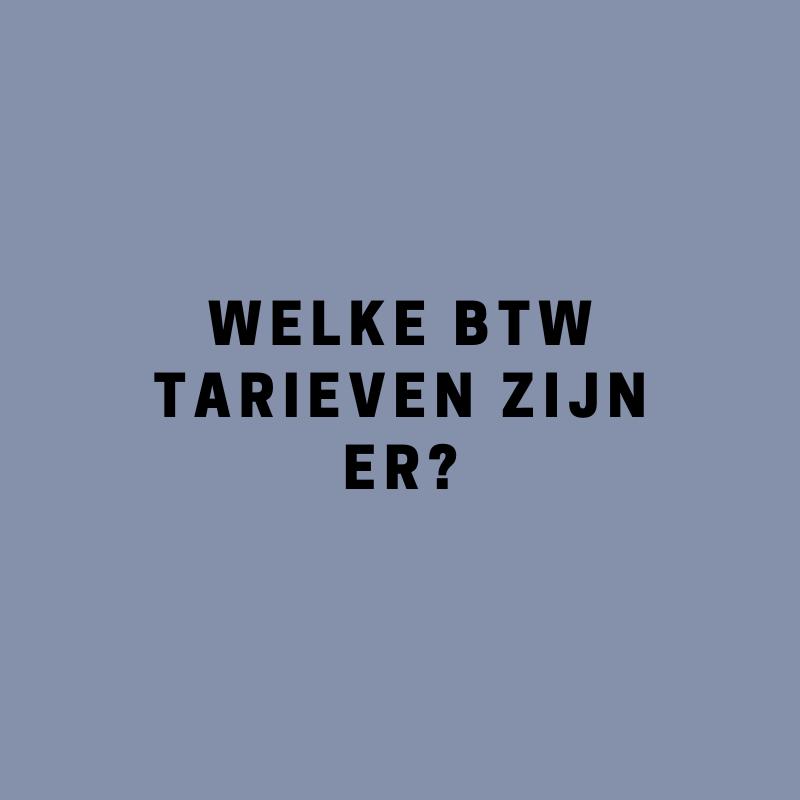 Welke BTW tarieven zijn er?